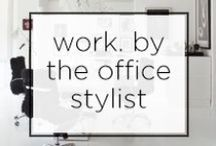 WORK. by The Office Stylist / Because its not just work, its work by The Office Stylist   www.WorkTOS.com / by Sayeh , The Office Stylist
