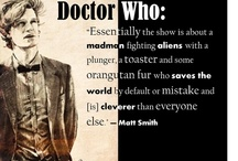 """♥♥  Doctor Who / I think Matt Smith says it best: """"Essentially, the show is about a madman fighting aliens with a plunger, a toaster, and some orangutan fur who saves the world by default or mistake and [is] cleverer than everyone else"""" / by Taekwon- Do Girl"""
