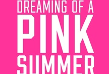 Dreaming of a PINK summer / by Chelsea Noonan