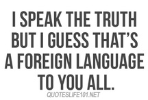 I only speak truths. /  #quotes, #sayings, #truths / by Ericka Charlton