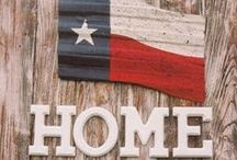 Texas /  HOME AND FOR ALWAYS  / by ChezCathy