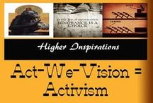 Act-We-Vision = Activism / WE can do this! / by Higher Inspirations