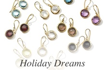 HOLIDAY DREAMS / Holiday Dreams come true when you.... / by IPPOLITA