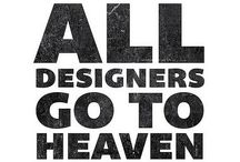 All Designers go to Heaven / We are all Designers  / by Denise Maheu