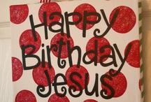 Happy Birthday Jesus / by Alicia Reyes-Tisdale