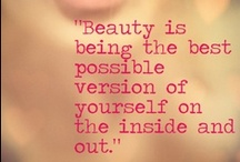 Beaute / Is being the best possible version of you inside and out. / by Stephanie