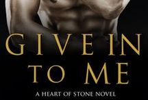 Give In To Me / Third book in the Heart of Stone series / by Gabrielle Bisset