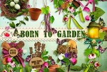 Born To Garden / by Raspberry Road Designs