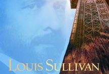Louis Henri Sullivan / My favorite architect / by Wendy Bright