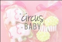 Circus Baby / inspiration for a circus-themed baby shower / by Positively Present