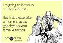 Pinterest Fun  / Funny Pinterest humour and quotes - guaranteed to make you smile / by Lorna Sixsmith
