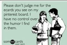 eCards & More / Don't Judge Me.. Funnies!! / by Megan Moore