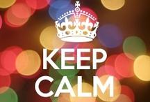 Keep Calm and ... / by Angela Kubik
