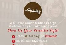 The Frisky's Madison Bag Style Contest /   / by Emma.