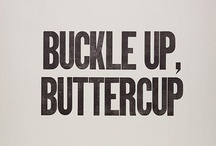 BUCKLE UP BUTTERCUP / by Gloria Mazade
