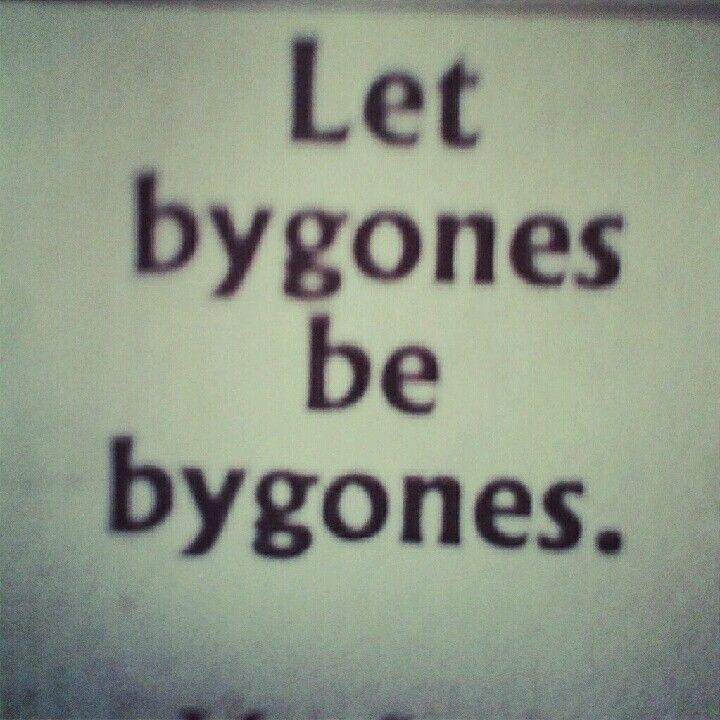 let bygones be bygones 23 Let bygones be bygones : to forgive someone for something done to you or for a disagreement with you and forget about it i know we've had our fights over the years, but i think it's time we let bygones be bygones.