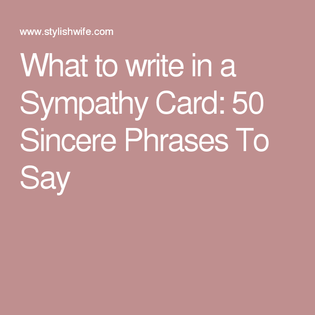 What To Write In A Sympathy Card  Sincere Phrases To Say Th Cards And Card Sentiments