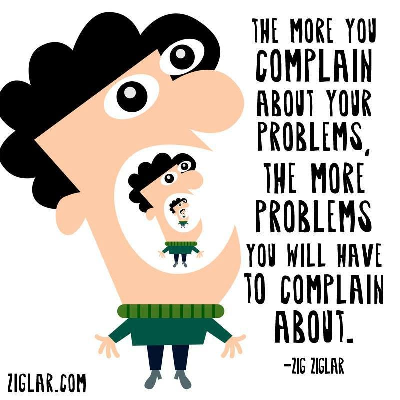 Zig Ziglar the More Complain About Your Problems Quotes