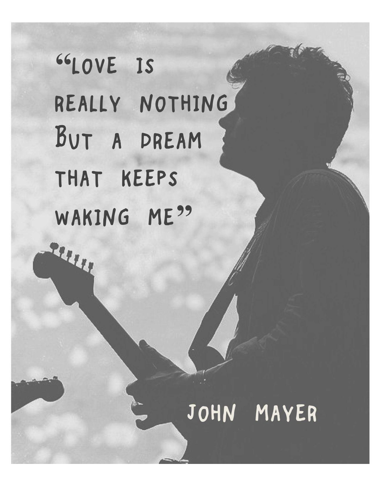 I Love You Quotes John Mayer : John Mayer #edgeofdesire #john #mayer Quotes,Songs, and Sayings P ...