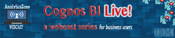 AnalyticsZone Presents...Cognos BI Live webcast series