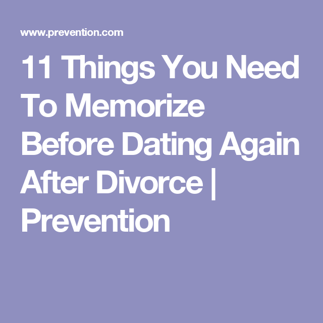 11 Things You Need To Memorize Before Dating Again After Divorce