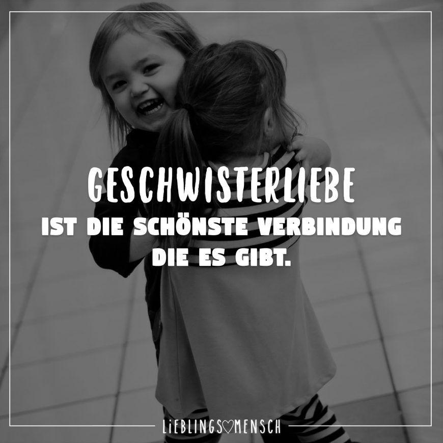 Geschwisterliebe ist die schönste Verbindung die es gibt ...