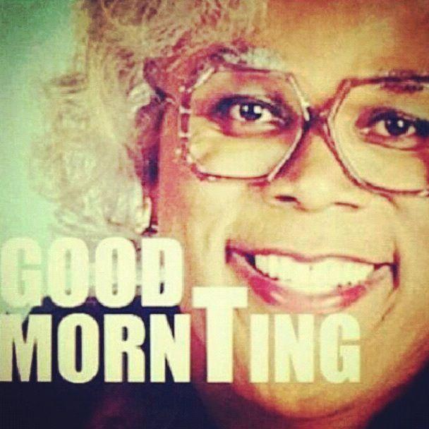 madea saying good mornting