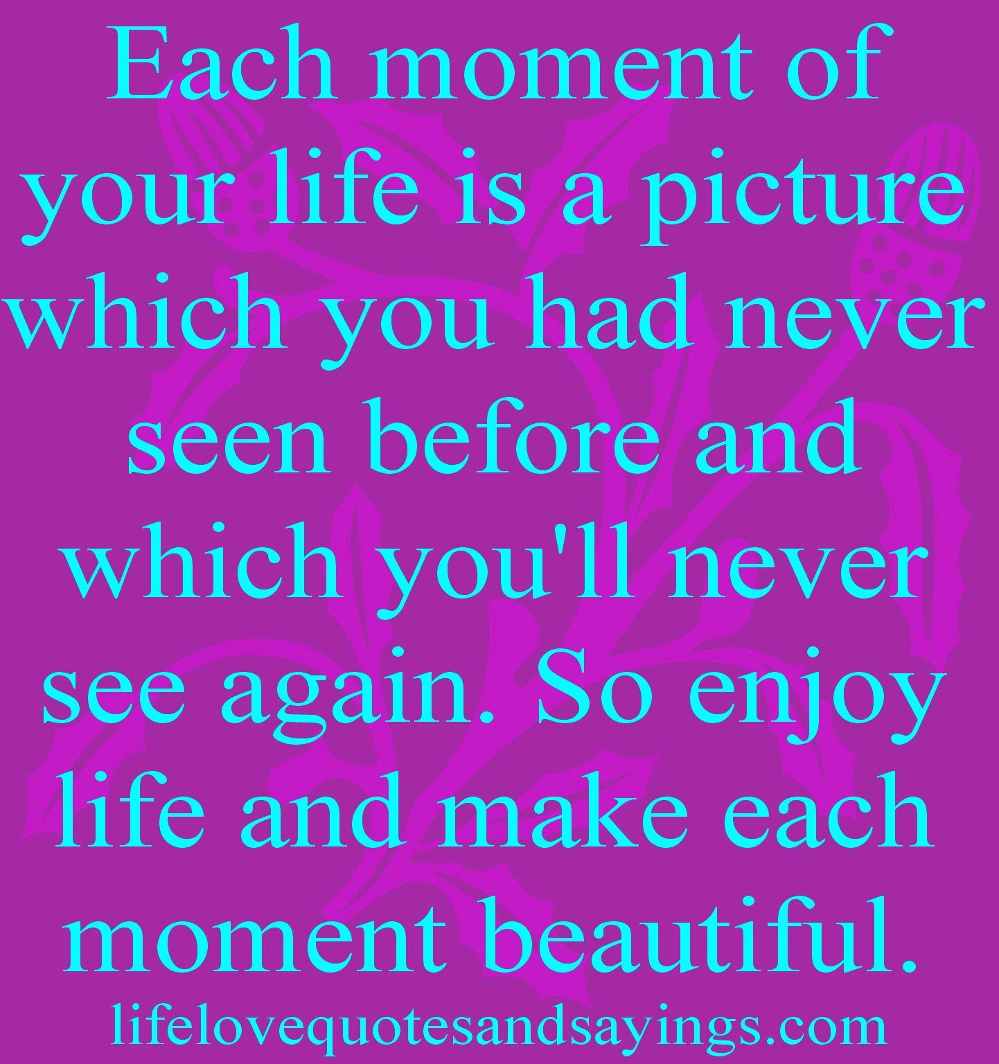Enjoy Each Moment Quot...