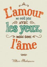 """""""L'amour ne voit pas avec les yeux mais avec l'âme"""". (William Shakespeare) http://www.dromadaire.com/citation"""