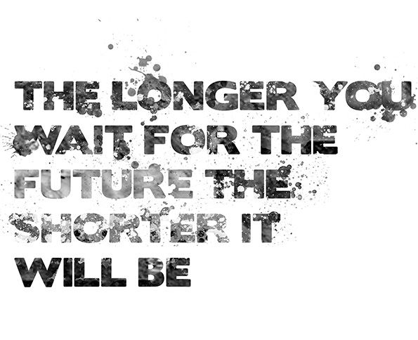 The longer you wait for the future, the shorter it will be