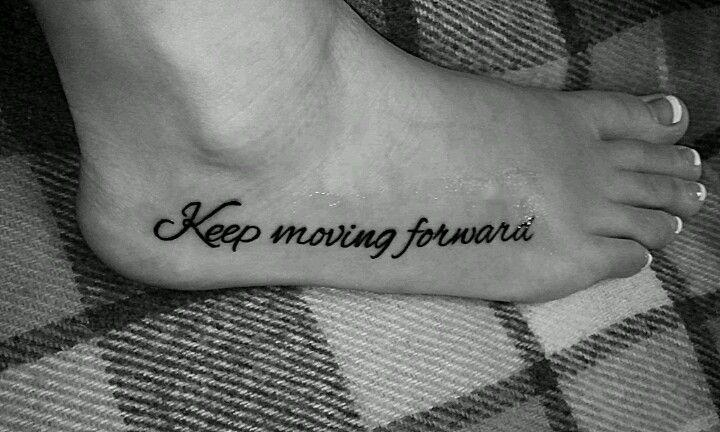 Keep moving forward foot tattoo | Tattoos | Pinterest