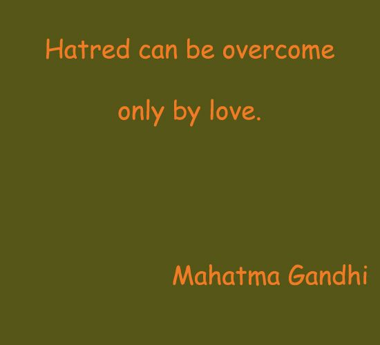 Quotes By Gandhi About Love : Hatred can be overcome only by love mahatma gandhi