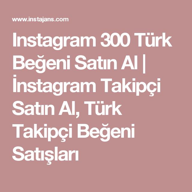 Instagram 300 Türk Beğeni Satın Al   İnstagram Takipçi Satın Al ...