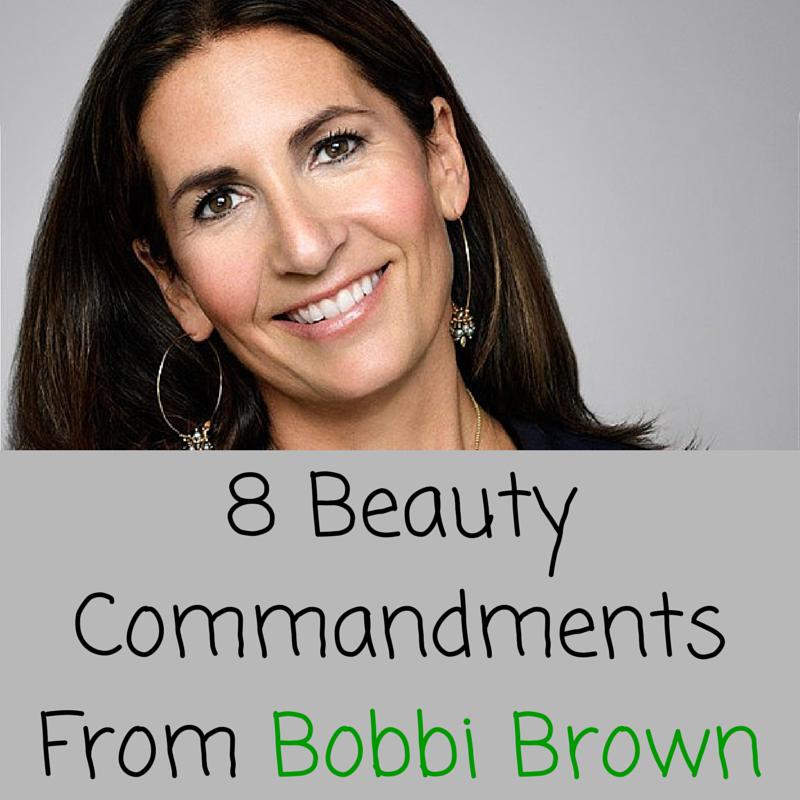 8 Beauty Commandments From Bobbi Brown