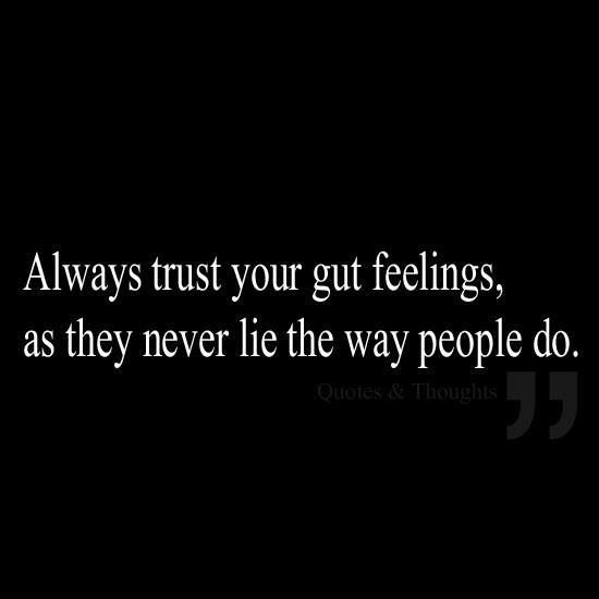 trust your gut instinct dating Hi alljust wondering do you tend to go with your gut instinct when you have a problem why/why not.
