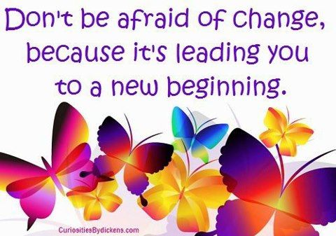 Dont be afraid of change.  Quotes  Pinterest