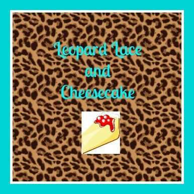 Leopard Lace and Cheesecake