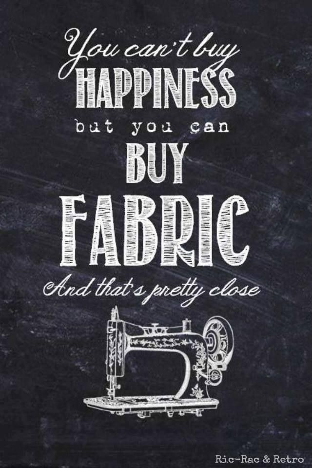 You can't buy happiness, but you can buy fabric and that's pretty close.
