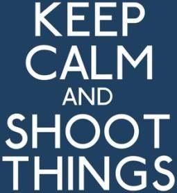 Keep calm and shoot things keep calm pinterest