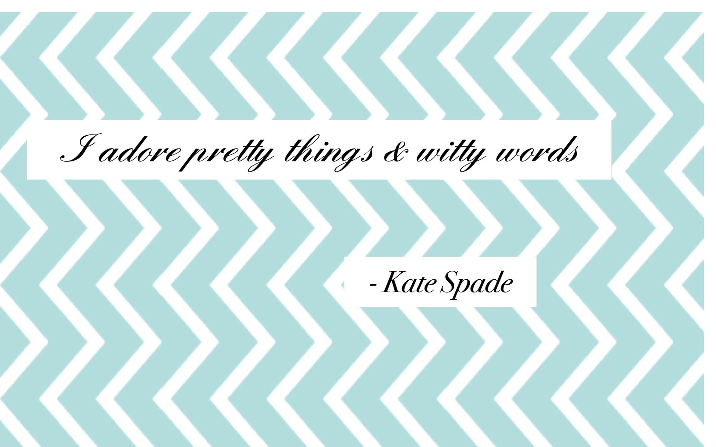 Kate Spade Quotes. QuotesGram Kate Spade Quote Wallpaper