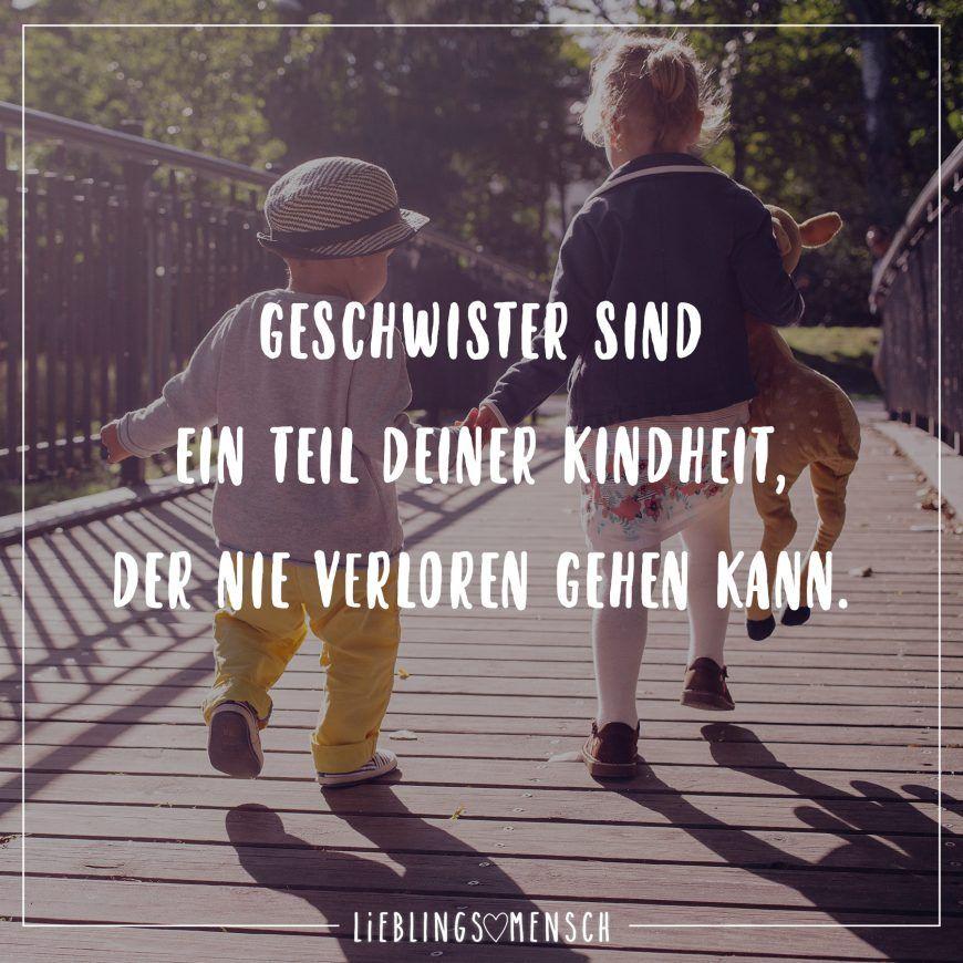 Geschwister sind ein Teil deiner Kindheit, der nie verloren gehen ...