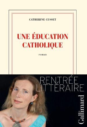 Cusset, Catherine - Une éducation catholique