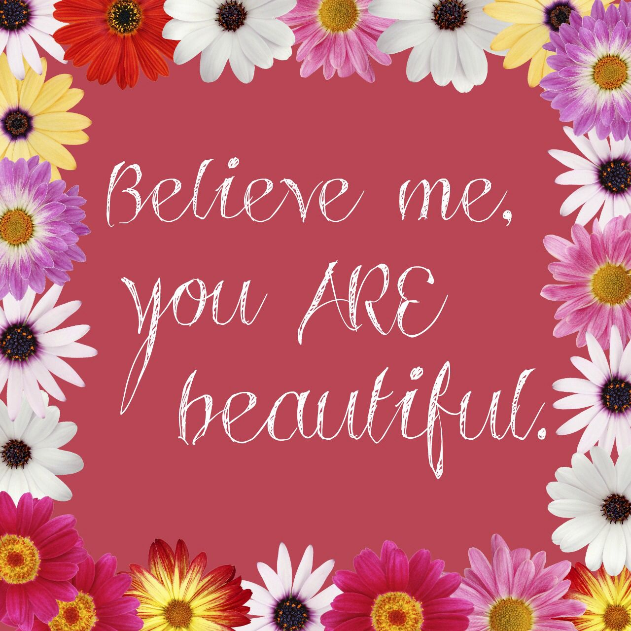Believe me you are beautiful quotes words pinterest for You are stunning