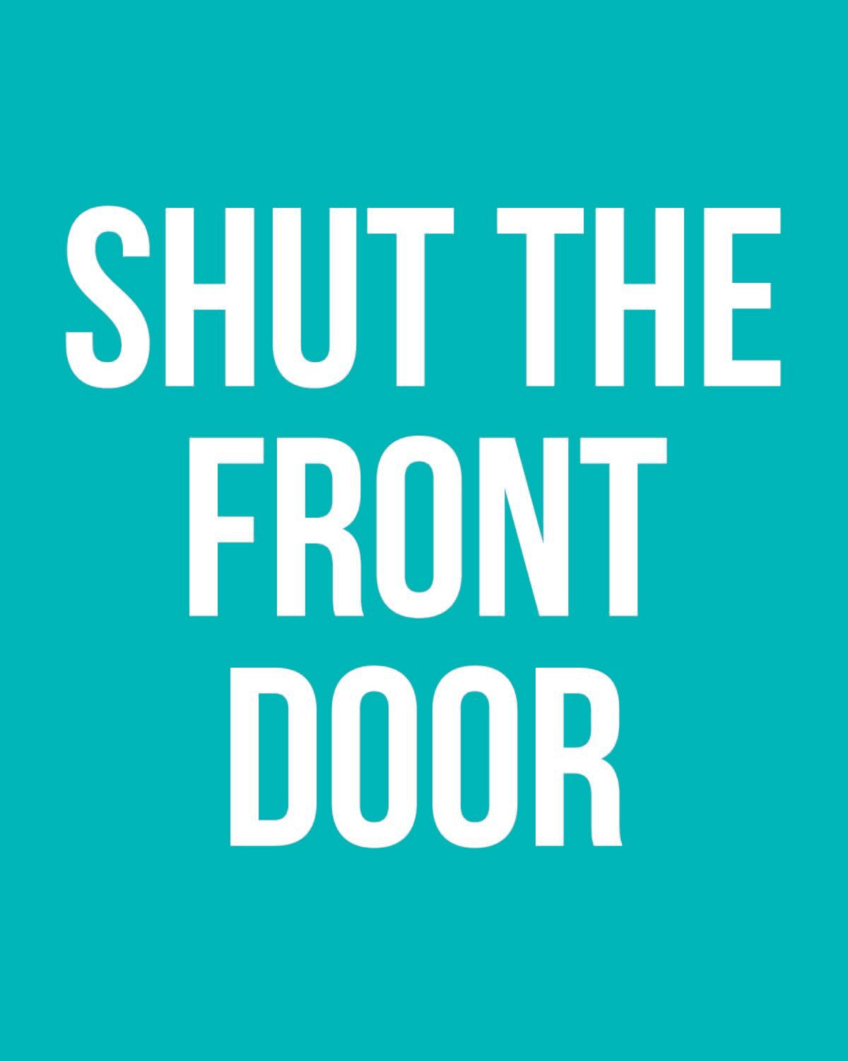 Funny life quotes funny sayings like shut the front door for 1 2 shut the door