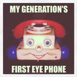 My Generations' First EYE Phone