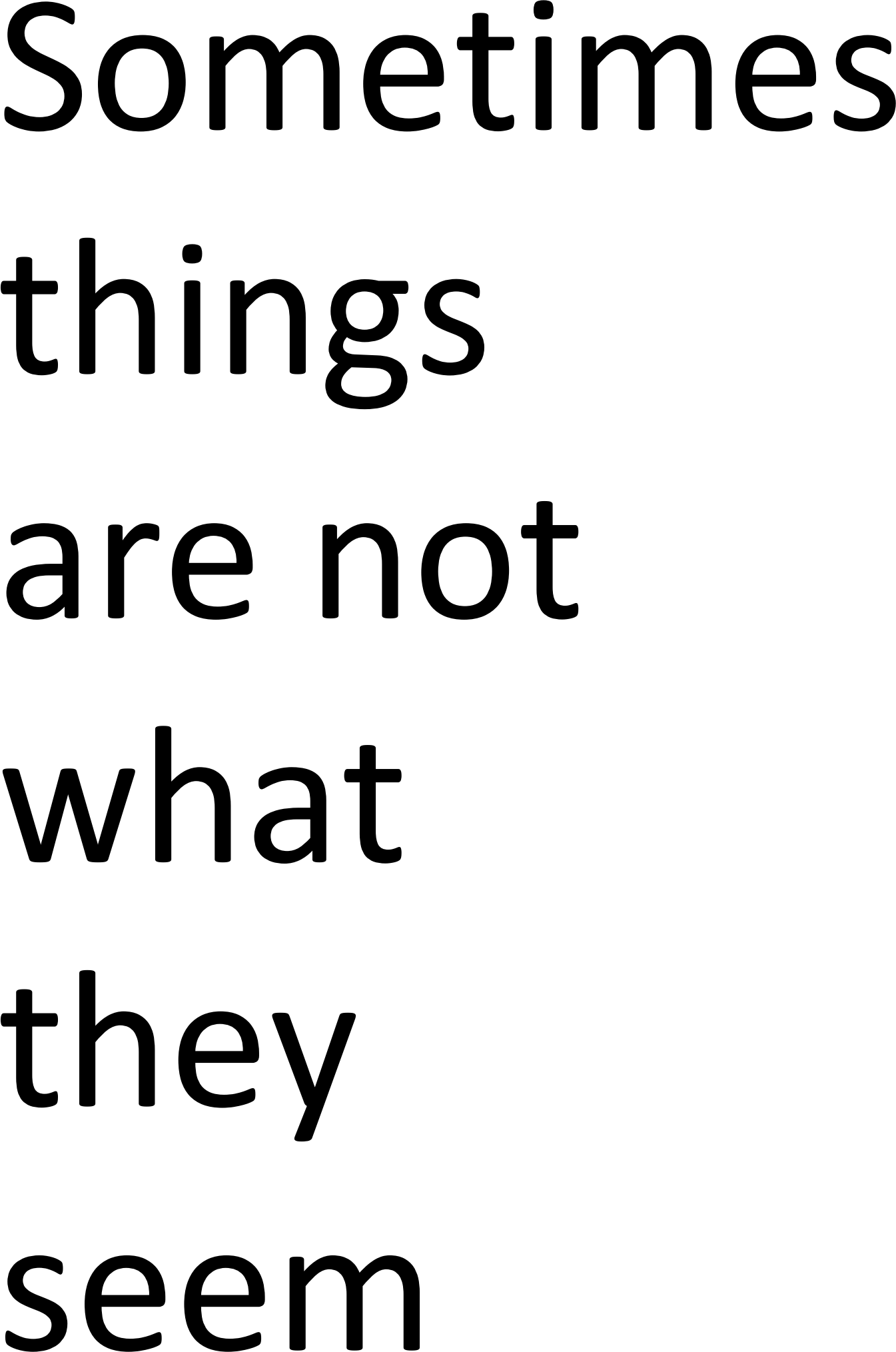 Things Aren T Always What They Seem Essay