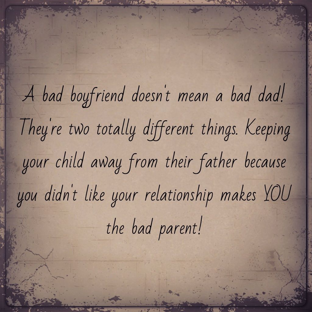 A bad boyfriend doesn't mean a bad dad! Quotes Pinterest
