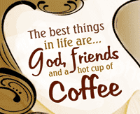 God, FAMILY, friends, and coffee.....