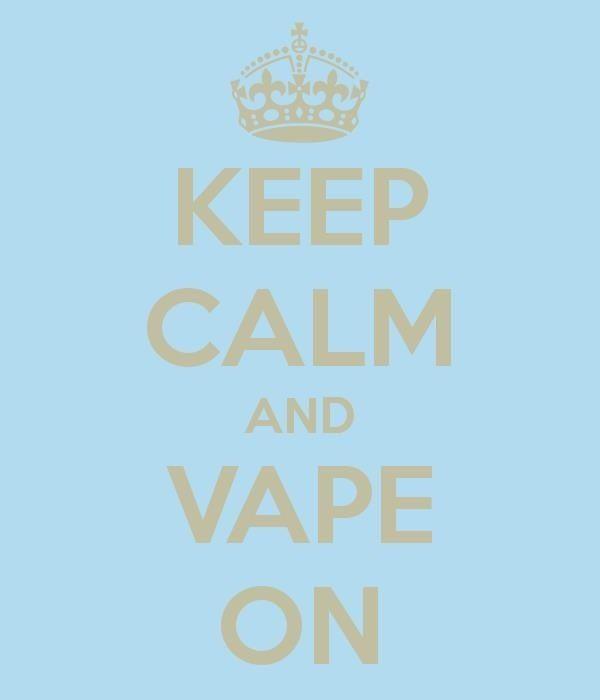 Keep calm, Vape on