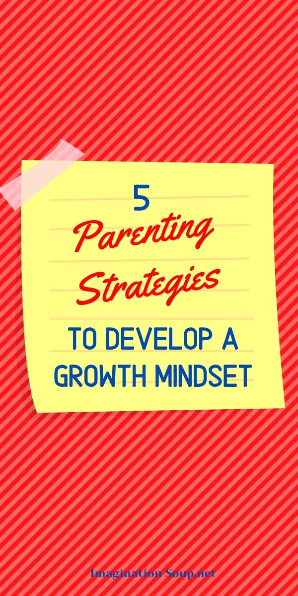 5 Parenting Strategies to Develop a Growth Mindset in Kids, Tweens, and Teens